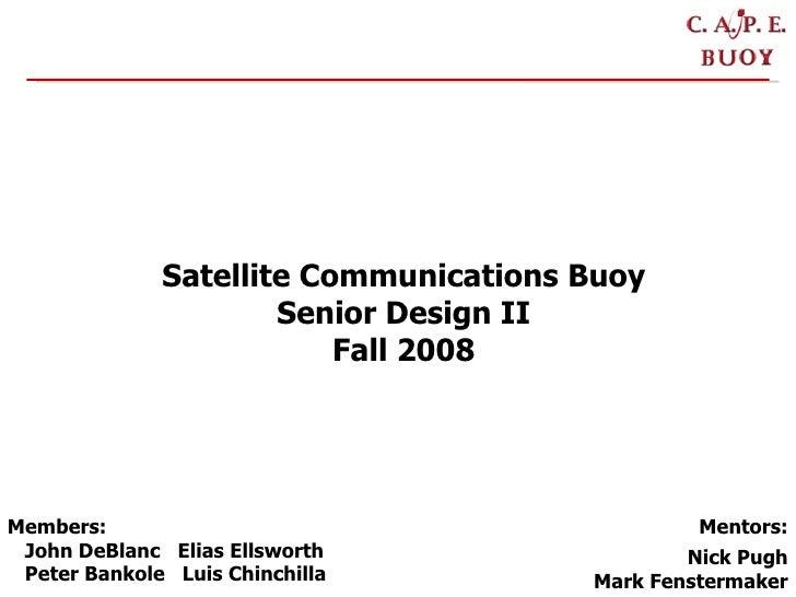 Members: John DeBlanc  Elias Ellsworth  Peter Bankole  Luis Chinchilla Mentors: Nick Pugh Mark Fenstermaker Satellite Comm...