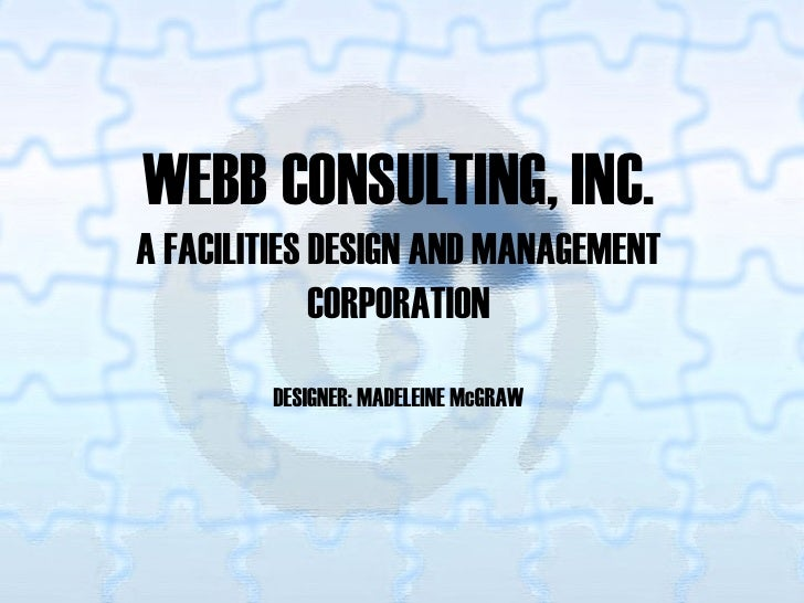 WEBB CONSULTING, INC. A FACILITIES DESIGN AND MANAGEMENT              CORPORATION         DESIGNER: MADELEINE McGRAW
