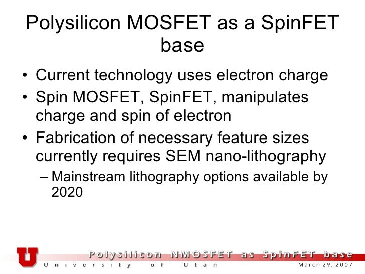Polysilicon MOSFET as a SpinFET base <ul><li>Current technology uses electron charge </li></ul><ul><li>Spin MOSFET, SpinFE...