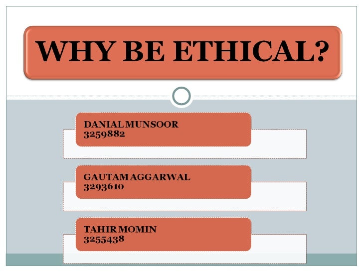 Why Be Ethical ?