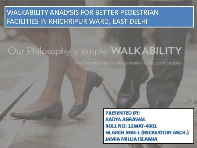 WALKABILITY ANALYSIS FOR BETTER PEDESTRIANFACILITIES IN KHICHRIPUR WARD, EAST DELHI