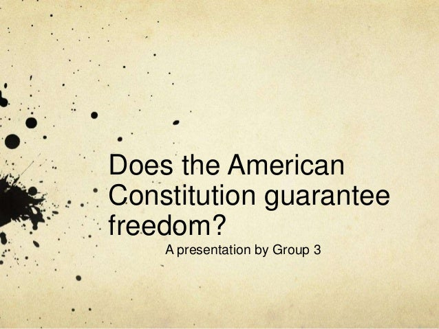 Does the American Constitution guarantee freedom?