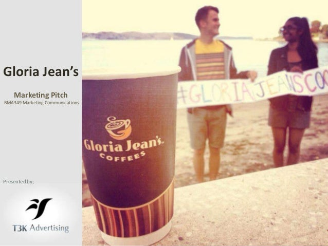 Gloria Jean's    Marketing PitchBMA349 Marketing CommunicationsPresented by;