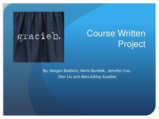 Course WrittenProjectBy: Morgan Baldwin, Kevin Burdiek, Jennifer Cox,Dier Liu and Maia Ashley Eusebio
