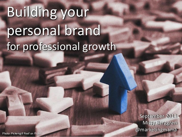 Building your personal brand for professional growth September 2013 Missy Berggren @marketingmama September 2013 Missy Ber...