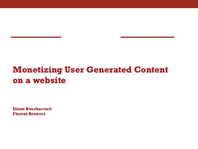 Monetizing User Generated Content on a website Diane Bouchacourt Florent Renucci