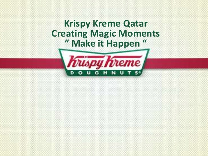 "Krispy Kreme QatarCreating Magic Moments"" Make it Happen ""<br />"