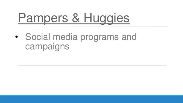 Pampers & Huggies • Social media programs and campaigns