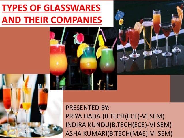 TYPES OF GLASSWARES AND THEIR COMPANIES PRESENTED BY: PRIYA HADA (B.TECH(ECE)-VI SEM) INDIRA KUNDU(B.TECH(ECE)-VI SEM) ASH...