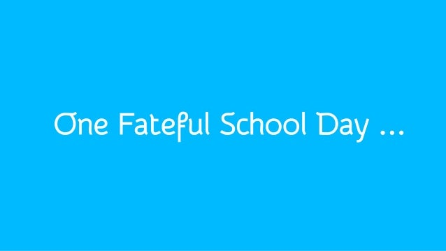 One Fateful School Day ...
