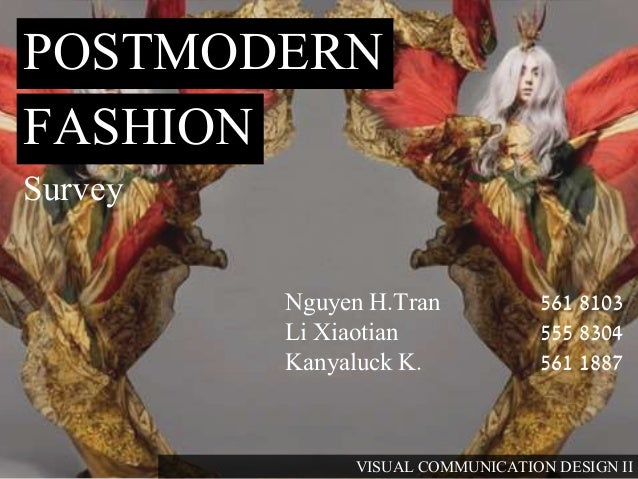 postmodernism and fashion The major objective of this research was to identify aspects of postmodern influences in dress as found in the 1980s issues of vogue magazine and harper's bazaar in an effort to determine the extent of postmodernism's influence on fashion in the united states during the 1980s.