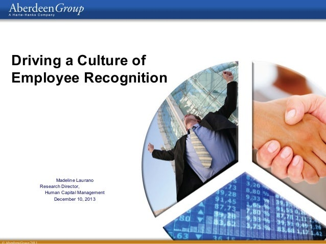 Driving a Culture of Employee Recognition  Madeline Laurano Research Director, Human Capital Management December 10, 2013