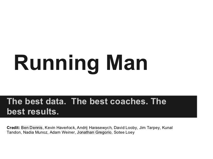 Running ManThe best data. The best coaches. Thebest results.Credit: Ben Dennis, Kevin Haverlock, Andrij Harasewych, David ...