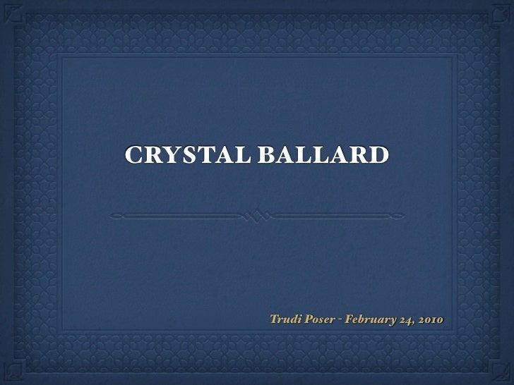 CRYSTAL BALLARD             Trudi Poser - February 24, 2010