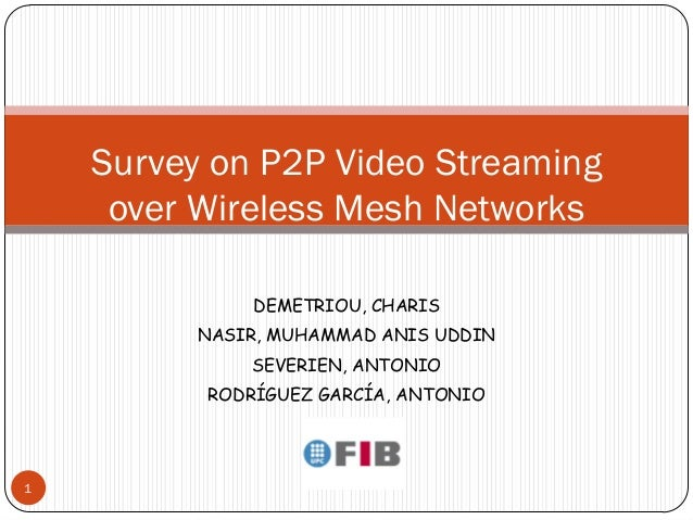 Survey on P2P Video Streaming     over Wireless Mesh Networks              DEMETRIOU, CHARIS          NASIR, MUHAMMAD ANIS...