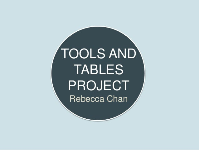 TOOLS AND TABLES PROJECT Rebecca Chan