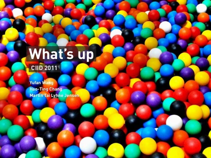 What's upCIID 2011Yufan WangHao-Ting ChangMartin Tai Lyhne Jensen
