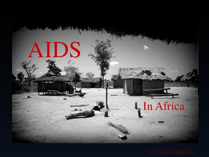 AIDS <br />In Africa<br />By: Rachel And Alex<br />