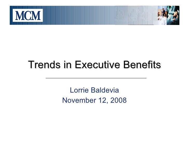 Lorrie Baldevia November 12, 2008 Trends in Executive Benefits