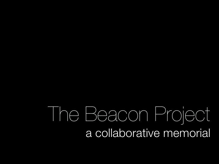 The Beacon Project    a collaborative memorial