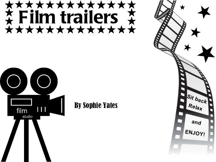 Film trailers   By Sophie Yates Sit back Relax and ENJOY!