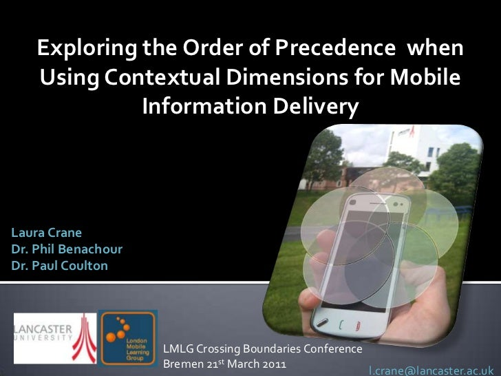 Exploring the Order of Precedence  when Using Contextual Dimensions for Mobile Information Delivery<br />Laura Crane<br />...
