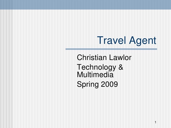 Travel Agent Christian Lawlor Technology & Multimedia Spring 2009