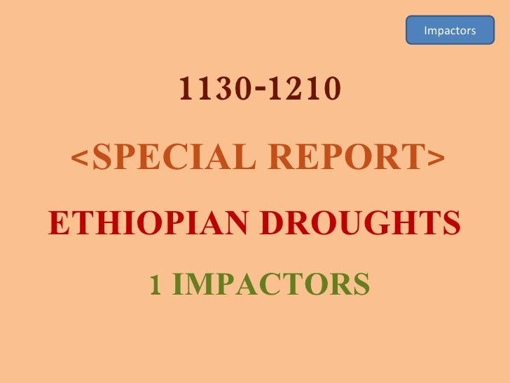 Impactors 1130-1210 <SPECIAL REPORT> ETHIOPIAN DROUGHTS  1 IMPACTORS