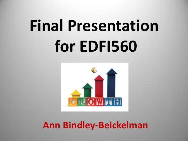 Final Presentation for EDFI560<br />Ann Bindley-Beickelman<br />