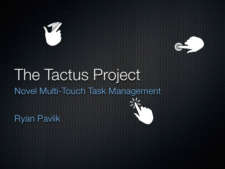 The Tactus Project Novel Multi-Touch Task Management   Ryan Pavlik