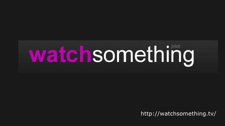 http://watchsomething.tv/