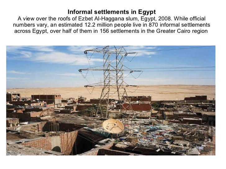 Informal settlements in Egypt A view over the roofs of Ezbet Al-Haggana slum, Egypt, 2008.  While official numbers vary, a...