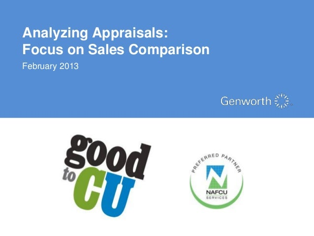 Analyzing Appraisals:Focus on Sales ComparisonFebruary 2013                        ©2012 Genworth Financial, Inc. All righ...