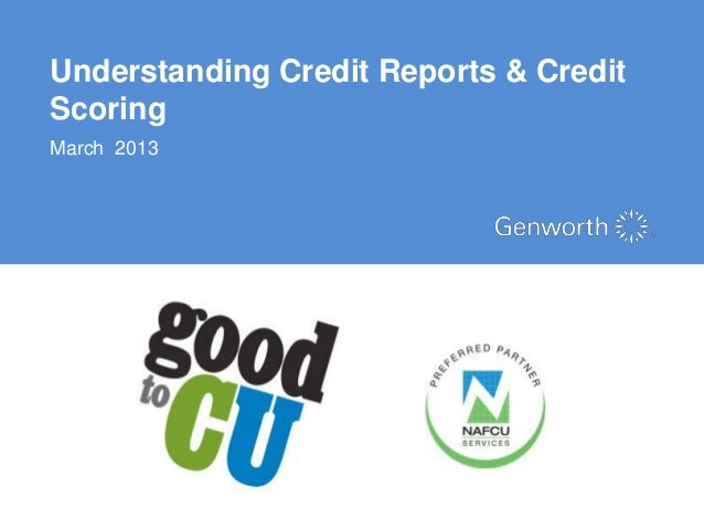 Understanding Credit Reports & CreditScoringMarch 2013                          ©2012 Genworth Financial, Inc. All rights ...