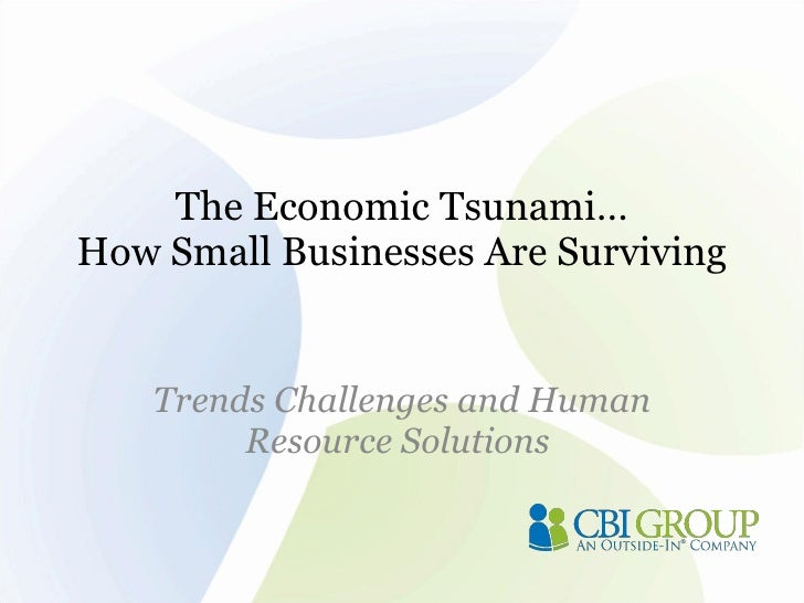 The Economic Tsunami…  How Small Businesses Are Surviving Trends Challenges and Human Resource Solutions