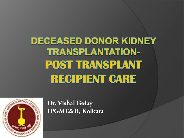 Topic overview   Outcomes of deceased donor kidney    transplantation (DDKT).   Surgical issues.   General post-transpl...
