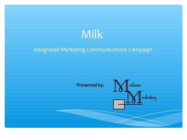 Milk - Integrated Marketing Communications Plan