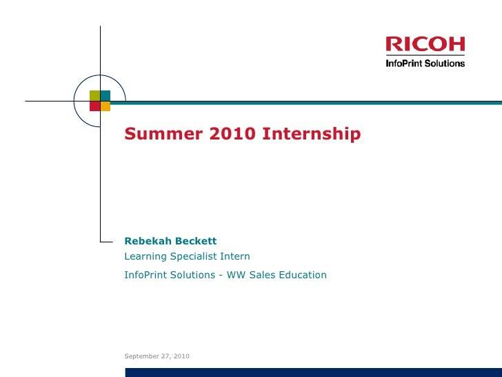 Summer 2010 Internship<br />Rebekah Beckett<br />September 1, 2010<br />Learning Specialist Intern<br />InfoPrint Solution...