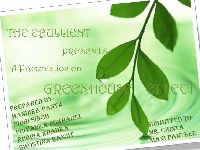THE EBULLIENT            PRESENTSA Presentation on       GREENHOUSE EFFECT