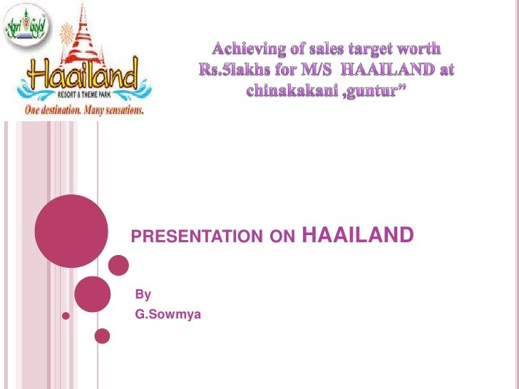 presentation on HAAILAND<br />By <br />G.Sowmya<br />Achieving of sales target worth Rs.5lakhs for M/S  HAAILAND at chinak...