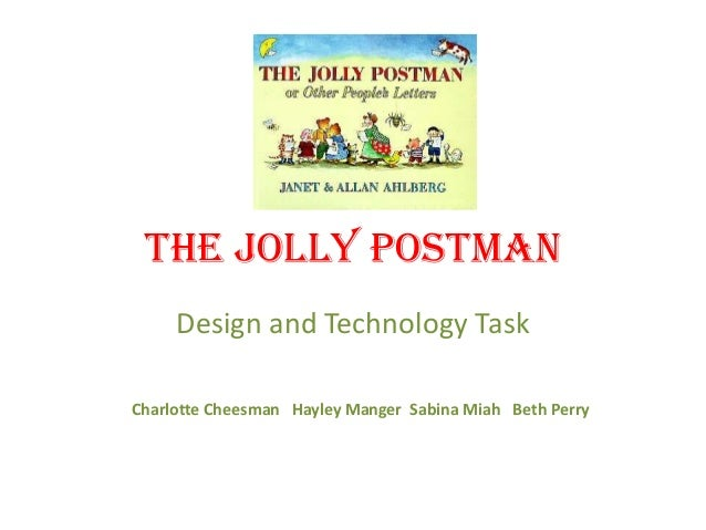 The Jolly Postman     Design and Technology TaskCharlotte Cheesman Hayley Manger Sabina Miah Beth Perry