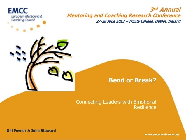 3rd Annual  Mentoring and Coaching Research Conference  27-28 June 2013 – Trinity College, Dublin, Ireland  Bend or Break?...