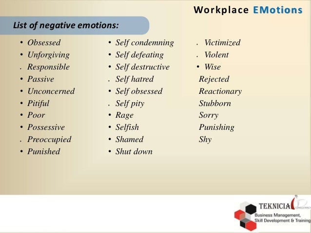 emotions in workplace You know the type: coworkers who never have anything positive to say, whether at the weekly staff meeting or in the cafeteria line they can suck the energy from a.