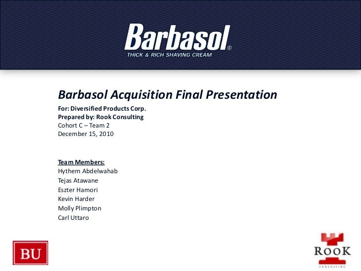 Barbasol Acquisition Final Presentation<br />For: Diversified Products Corp.<br />Prepared by: Rook Consulting <br />Cohor...
