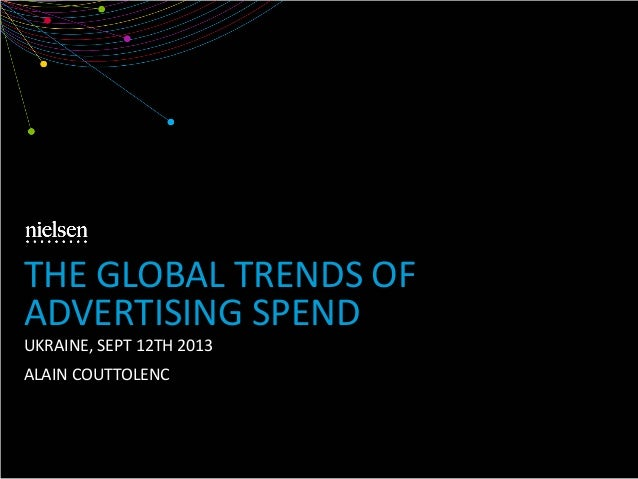 UKRAINE, SEPT 12TH 2013 ALAIN COUTTOLENC THE GLOBAL TRENDS OF ADVERTISING SPEND
