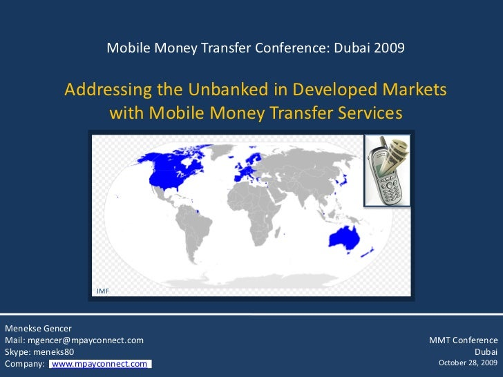 Mobile Money Transfer Conference: Dubai 2009              Addressing the Unbanked in Developed Markets                  wi...