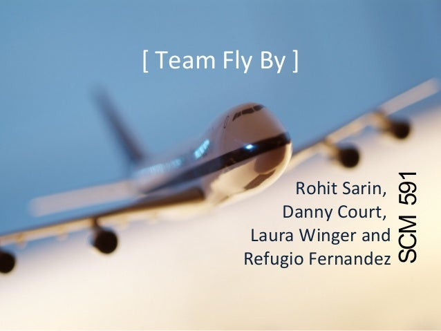 [ Team Fly By ]Rohit Sarin,Danny Court,Laura Winger andRefugio FernandezSCM591