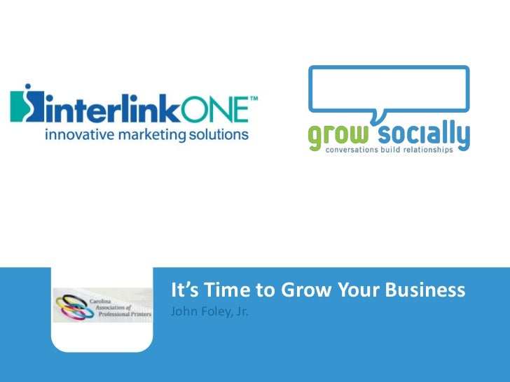 It's Time to Grow Your Business                                      John Foley, Jr.It's Time to Grow Your BusinessJohn Fo...