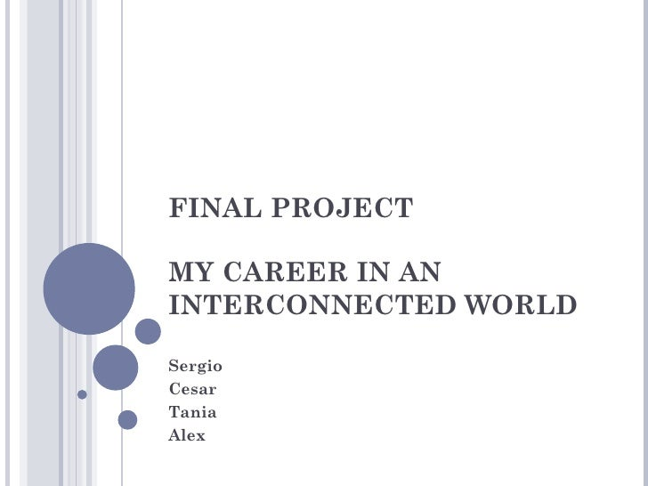 FINAL PROJECTMY CAREER IN ANINTERCONNECTED WORLDSergioCesarTaniaAlex