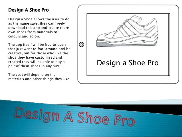 Design a Shoe ProDesign A Shoe ProDesign a Shoe allows the user to doas the name says, they can freelydownload this app an...